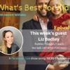 What's Best For Kids - Episode 7 w/ Liz Badley