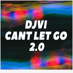 DJVI - Can't Let Go 2.0