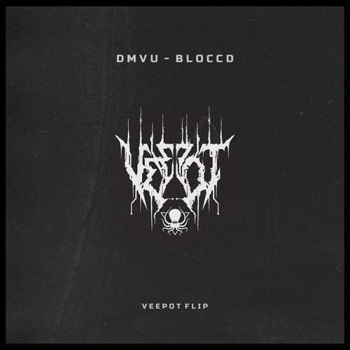 DMVU – Bloccd (Veepot Flip)