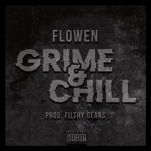 Flowen - Grime&Chill (Prod. Filthy Gears)