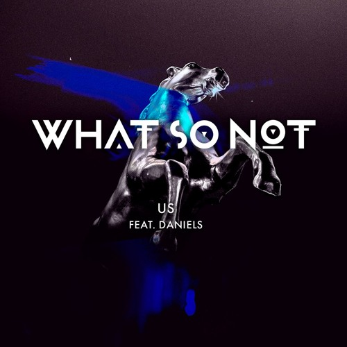 What So Not - Us (feat. Daniels)