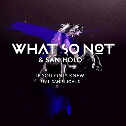 What So Not & San Holo - If You Only Knew (feat. Daniel Johns)