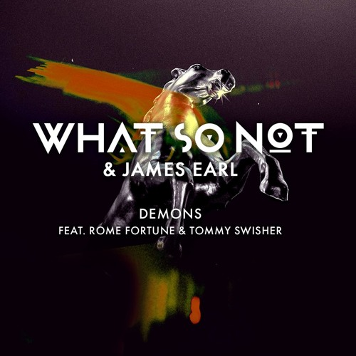 What So Not & James Earl - Demons (feat. Rome Fortune & Tommy Swisher)