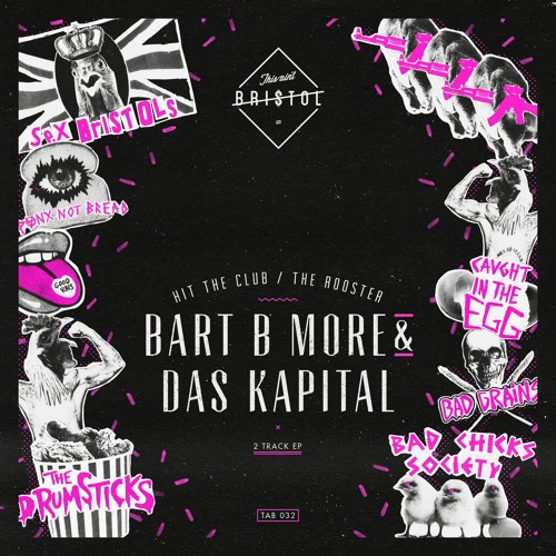 Bart B More & Das Kapital - Hit The Club / The Rooster [This Ain't Bristol] | OUT NOW