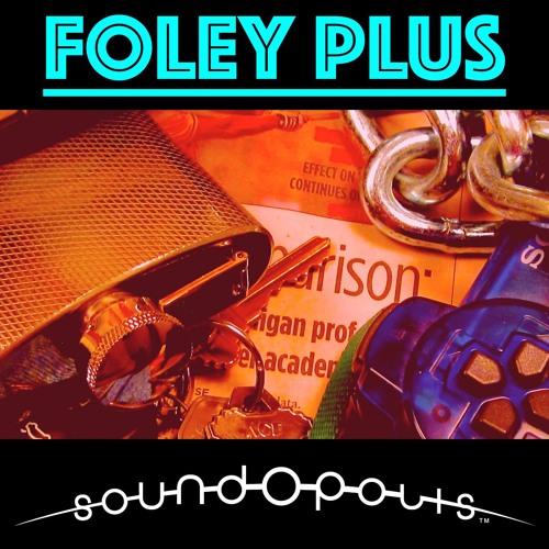 Soundopolis Presents: Foley Plus