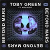 Toby Green - Beyond Mars (feat. Kris Kiss)