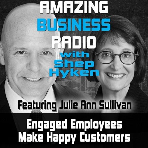 Engaged Employees Make Happy Customers - Featuring Guest Julie Ann Sullivan
