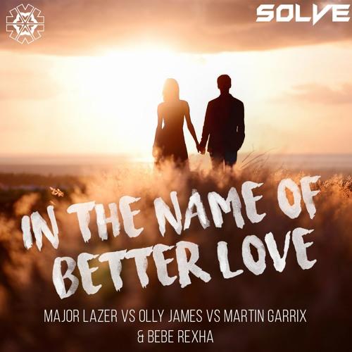 Major Lazer Vs Olly James Vs Martin Garrix Bebe Rexha In The Name Of Better Love Solve Edit By Solve Free Download On Toneden
