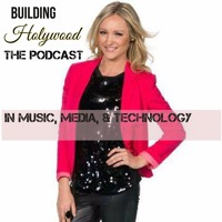 PODCAST EPISODE 1: BUILDING HOLYWOOD IN MEDIA, MUSIC & TECHNOLOGY