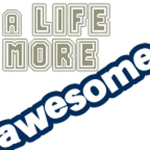 A Life More Awesome your life, more awesome
