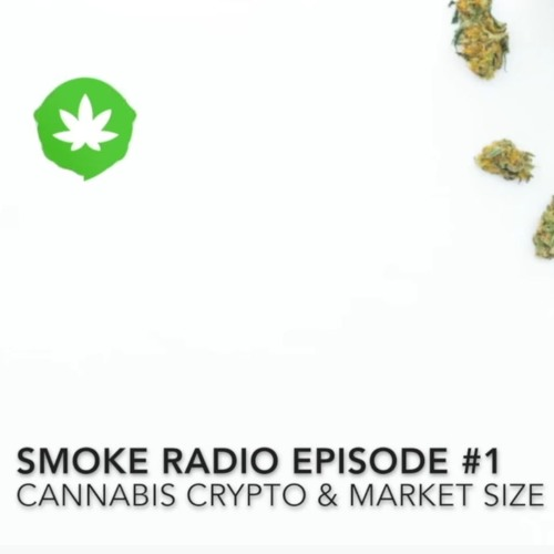 SMOKE Radio (2018/3/07)- Cannabis Crypto & Market Size