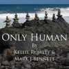 Only Human - Music/Kellie Rowley Lyrics and Vocals/Mark Bennett