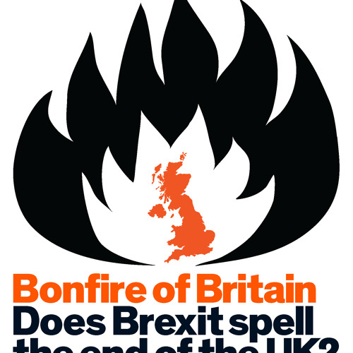 Anthony Barnett 'Bonfire of Britain: Does Brexit spell the end of the UK?'