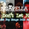(Acapella) Pop, Don't Let Me Go - Earliest Pop Songs 2018 (Mashup)