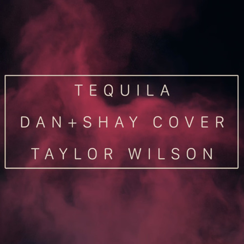 Tequila - Dan+Shay Cover
