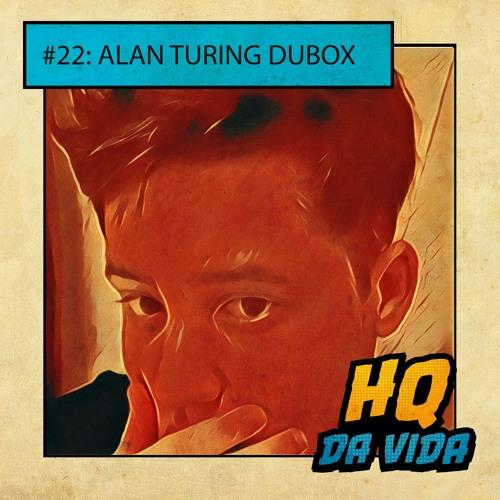HQ da Vida #22 LGBTTs: Alan Turing Dubox