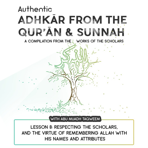 Lesson 8 Respecting the Scholars and the Virtue of remembering Allah with his names and Attributes