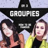 Episode 3: GROUPIES