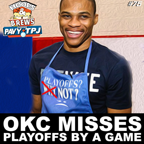 Hoops N Brews #75: Thunder Will Miss Playoffs By A Game