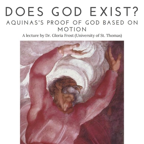 """Dr. Gloria Frost - """"Does God Exist? Aquinas's Proof of God Based on Motion"""""""