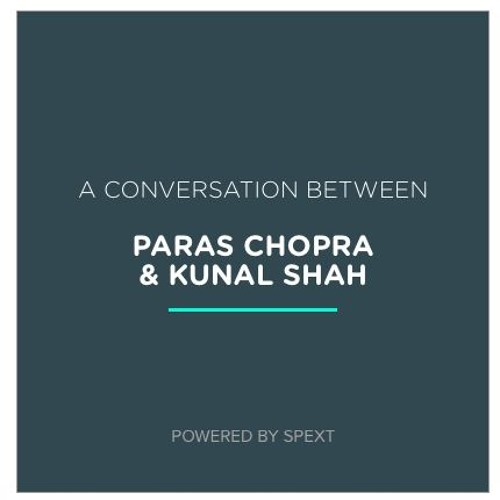 Kunal Shah & Paras Chopra Unconference Periscope Interview