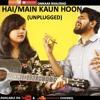 Sunn Raha Hai/Main Kaun Hoon (Unplugged Mashup)