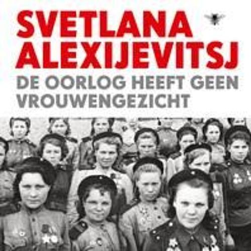 De oorlog heeft geen vrouwengezicht - Svetlana Alexijevitsj, voorgelezen door Nelleke Noordervliet