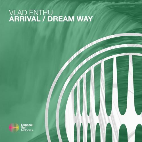Vlad Enthu - Arrival / Dream Way [ OUT NOW ]
