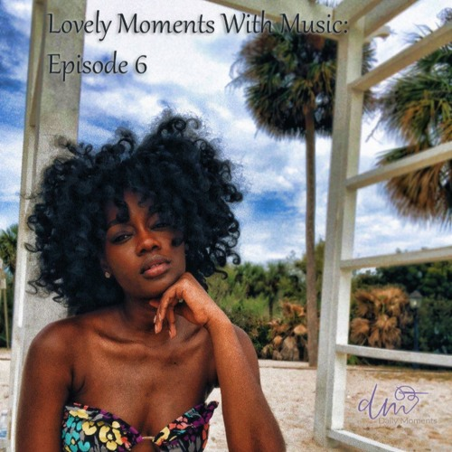 Lovely Moments With Music: Episode 6