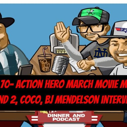 Episode 70- Round 2 Of Action Hero March Madness, & Interview With BJ Mendelson...You Gonna Eat That
