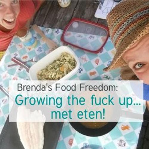 Brenda's Food Freedom: Growing The Fuck Up... Met Eten