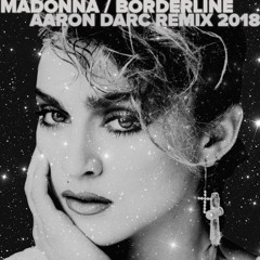 MADONNA / BORDERLINE (AARON DARC REMIX 2018)