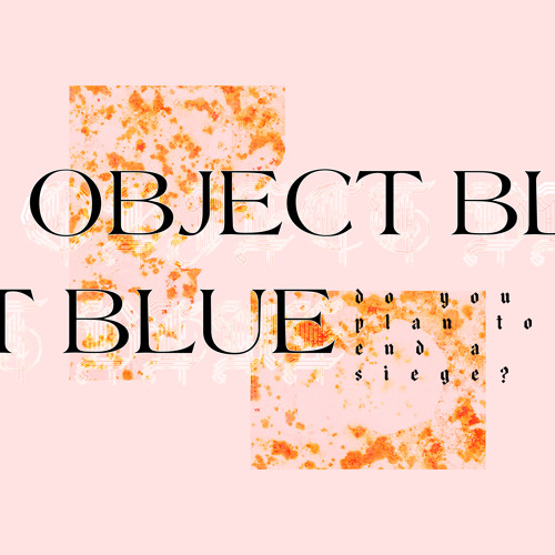Premiere: Object Blue 'Act like it then'