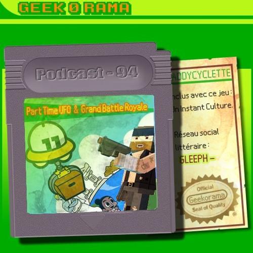 Episode 094 Geek'O'rama - Part Time UFO & Grand Battle Royale | Gleeph Réseau social littéraire