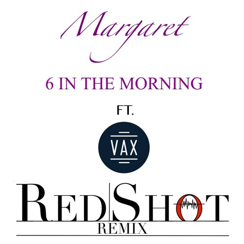 Margaret 6 In The Morning Red Sremix Ft Vax By Red S Productions Free Listening On Soundcloud