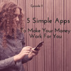 #11 - 5 Simple Apps to make your money work for you