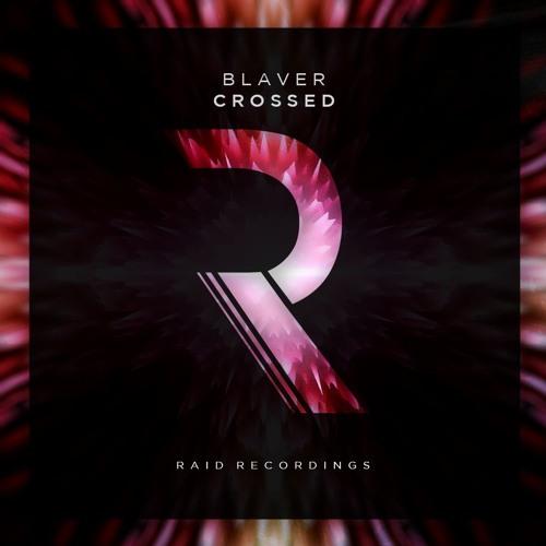 Blaver - Crossed [RAID008]