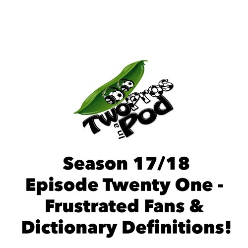2017/18 Episode 21 - Frustrated Fans & Dictionary Definitions