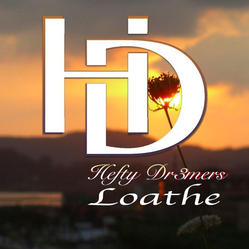 Hefty Dr3mers - Loathe (Prod.: DJ Only-Vibe)
