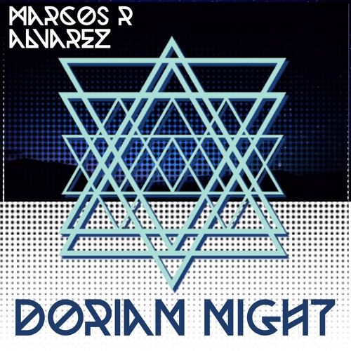Marcos R. Alvarez - Dorian Night - Let`s make this track go viral!