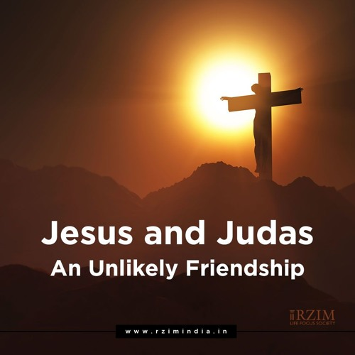 Jesus and Judas - An Unlikely Friendship by Dr Daniel Thejus