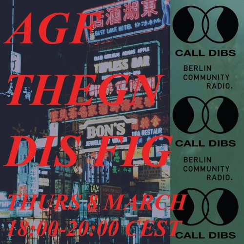 Call Dibs 35: AGF + Thegn + Dis Fig (Berlin Community Radio)
