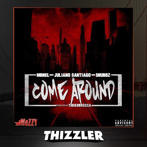 MBNel x Juliano Santiago x Snubbz - Come Around (Prod. TheKonrecca) [Thizzler.com Exclusive]