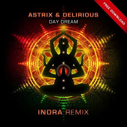 Astrix Vs. Delirious - Day Dream (Indra Remix) ***Free Download***
