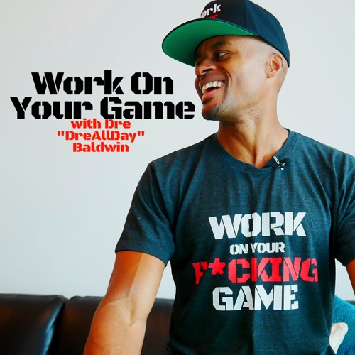 Work On Your Game Podcast with Dre 'DreAllDay' Baldwin Episodes 701-800