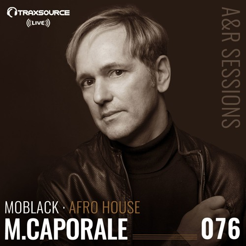 TRAXSOURCE LIVE! A&R Sessions #076 - Afro House with MoBlack and M. Caporale