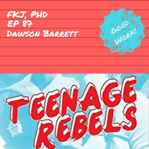 EP 87: Teenage Rebels with Dawson Barrett