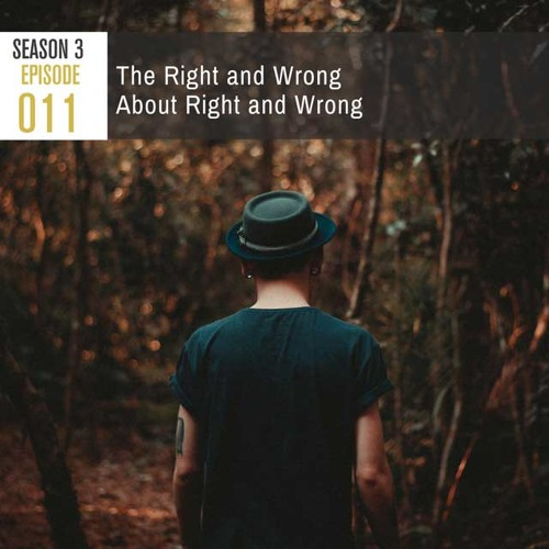 Season 3, Episode 11: The Right and Wrong About Right and Wrong