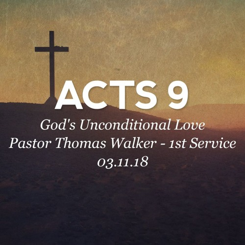 03/11/18 - Acts 9 - God's Unconditional Love - Pastor Thomas Walker - 1st Service