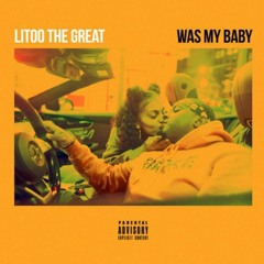 Litoothegreat - Was My Baby